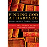 Finding God at Harvard: Spiritual Journeys of Thinking Christiansby Kelly Monroe Kullberg