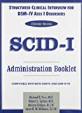 Structured Clinical Interview for DSM-IV(tm) Axis I Disorders (SCID-I), Clinician Version, Administration Booklet