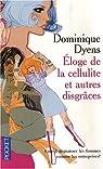 Eloge de la cellulite et autres disgr�ces par Dyens