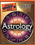The Complete Idiot's Guide to Astrology: 4th Edition (Idiot's Guides)