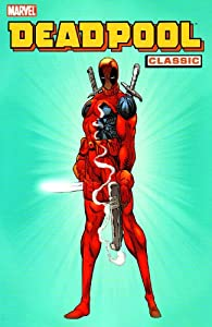 Deadpool Classic, Vol. 1 by Fabian Nicieza, Joe Kelly, Mark Waid and Joe Madureira