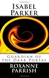Roxanne Parrish Isabel Parker: Guardian of the Dark Portal