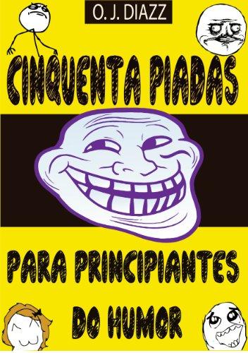 Cinquenta piadas para principiantes do humor (Portuguese Edition)