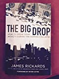 The Big Drop: How To Grow Your Wealth During the Coming Collapse