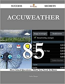 AccuWeather 85 Success Secrets: 85 Most Asked Questions On AccuWeather - What You Need To Know