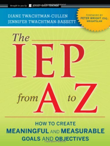 The IEP from A to Z: How to Create Meaningful and Measurable Goals and Objectives (Jossey-Bass Teacher)