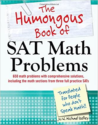 The Humongous Book of SAT Math Problems written by W. Michael Kelley