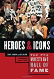 img - for The Pro Wrestling Hall of Fame: Heroes & Icons (Pro Wrestling Hall of Fame series) book / textbook / text book