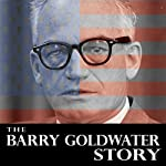 The Barry Goldwater Story | Barry Goldwater