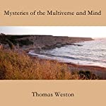 Mysteries of the Multiverse and Mind | Thomas Weston
