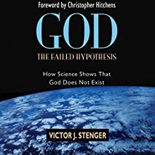 God - the Failed Hypothesis: How Science Shows That God Does Not Exist Audiobook by Victor J. Stenger Narrated by David Smalley