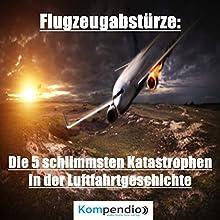 Flugzeugabstürze: Die 5 schlimmsten Katastrophen in der Luftfahrtgeschichte Hörbuch von Alessandro Dallmann Gesprochen von: Jens Zange