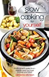 Catherine Atkinson Slow Cooking for Yourself: Restaurant quality food ready when you walk through the door!: Restaurant Quality Food-ready When You Walk Through Your Door