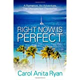 Right Now Is Perfect: A Romance, an Adventure, the Unexpected Thereafter ~ Carol Anita Ryan