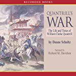 Quantrill's War: The Life and Times of William Clarke Quantrill, 1837-1865 | Duane Schultz