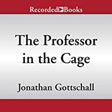The Professor in the Cage: Why Men Fight and Why We like to Watch (       UNABRIDGED) by Jonathan Gottschall Narrated by Quincy Dunn-Baker