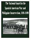 The National Guard in the Spanish-American War and Philippine Insurrection, 1898-1899
