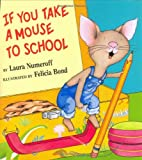 If You Take a Mouse to School (0060283289) by Numeroff, Laura