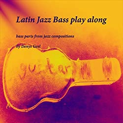 Latin Jazz Bass play along: bass parts from jazz compositions by Denys Geel