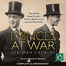 Princes at War: The British Royal Family's Private Battle in the Second World War (       UNABRIDGED) by Deborah Cadbury Narrated by Cameron Stewart