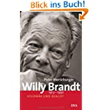 Willy Brandt: 1913-1992 - Visionär und Realist