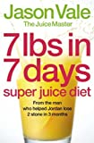 7lbs in 7 Days Super Juice Diet by Vale, 'The Juice Master' Jason (2006) Paperback The Juice Master' Jason Vale