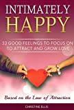 Intimately Happy: 33 Good Feelings to Focus On to Attract and Grow Love