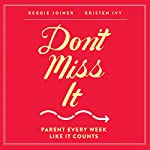 Don't Miss It: Parent Every Week Like It Counts | Reggie Joiner,Kristen Ivy