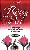 echange, troc Louise Riotte - Les Roses aiment l'ail : Le Compagnonnage entre les fleurs et les légumes