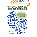 Why Dogs Hump and Bees Get Depressed: The Fascinating Science of Animal Intelligence, Emotions, Friendship, and...