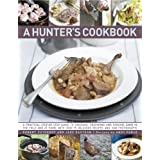 The Hunter's Cookbook: A Practical Step-By-Step Guide to Dressing, Preparing and Cooking Game, in the Field and at Homeby Robert Cuthbert