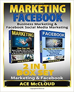 Marketing: Facebook: Business Marketing & Facebook Social Media Marketing: 2 In 1 Box Set: Marketing & Facebook (Marketing, Facebook Marketing, ... Making Money With Marketing & Facebook)