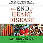 The End of Heart Disease: The Eat to Live Plan to Prevent and Reverse Heart Disease | Joel Fuhrman