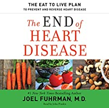The End of Heart Disease: The Eat to Live Plan to Prevent and Reverse Heart Disease Audiobook by Joel Fuhrman Narrated by John Pruden