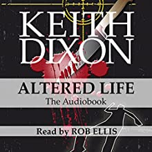 Altered Life: Sam Dyke Investigation, Book 1 (       UNABRIDGED) by Keith Dixon Narrated by Rob Ellis