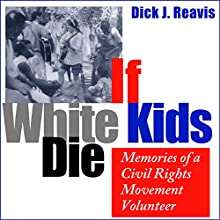 If White Kids Die: Memories of a Civil Rights Movement Volunteer Audiobook by Dick J. Reavis Narrated by Keith McCarthy