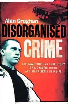 Disorganised Crime: Alan Croghan: 9781844882953: Amazon.com: Books