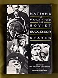 img - for Nations and Politics in the Soviet Successor States (Soviet and East European Studies) book / textbook / text book