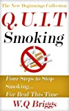 Q.U.I.T Smoking: Advice On How To Quit Smoking In 4 EASY Steps (New Beginnings Collection)