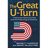 The Great U-turn: Corporate Restructuring And The Polarizing Of Americaby Barry Bluestone