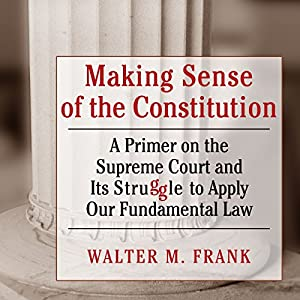 Making Sense of the Constitution Audiobook