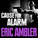 Cause for Alarm Audiobook by Eric Ambler Narrated by David Thorpe
