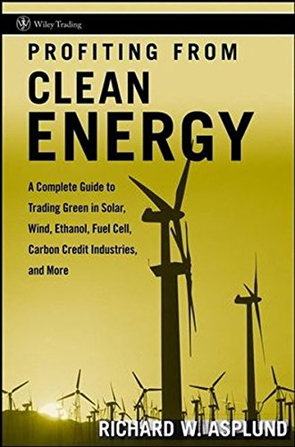 Profiting from Clean Energy: A Complete Guide to Trading Green in Solar, Wind, Ethanol, Fuel Cell, Carbon Credit Industries, and More (Carbon Accounting compare prices)