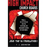 High Impact Church Boards: Join the Revolution! - Finally...You Can Develop Healthy, Intentional and Empowered Leaders for Your Church