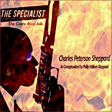 The Specialist: The Costa Rica Job (       UNABRIDGED) by Charles Peterson Sheppard Narrated by Tristan Wright, Heidi Baker, Pam Dougherty