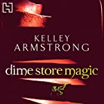 Dime Store Magic (       UNABRIDGED) by Kelley Armstrong Narrated by Laural Merlington