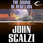The Sound of Rebellion: The Human Division, Episode 8 (       UNABRIDGED) by John Scalzi Narrated by William Dufris