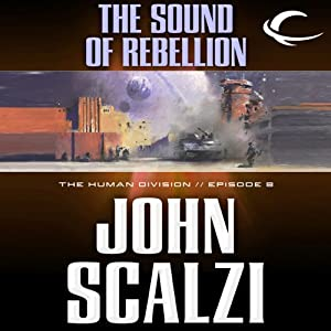 The Sound of Rebellion: The Human Division, Episode 8 | [John Scalzi]
