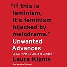 Unwanted Advances: Sexual Paranoia Comes to Campus Audiobook by Laura Kipnis Narrated by Gabra Zackman