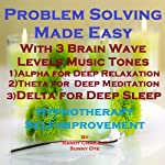 Problem Solving Made Easy with Three Brainwave Music Recordings: Alpha, Theta, Delta for Three Different Sessions | Randy Charach,Sunny Oye